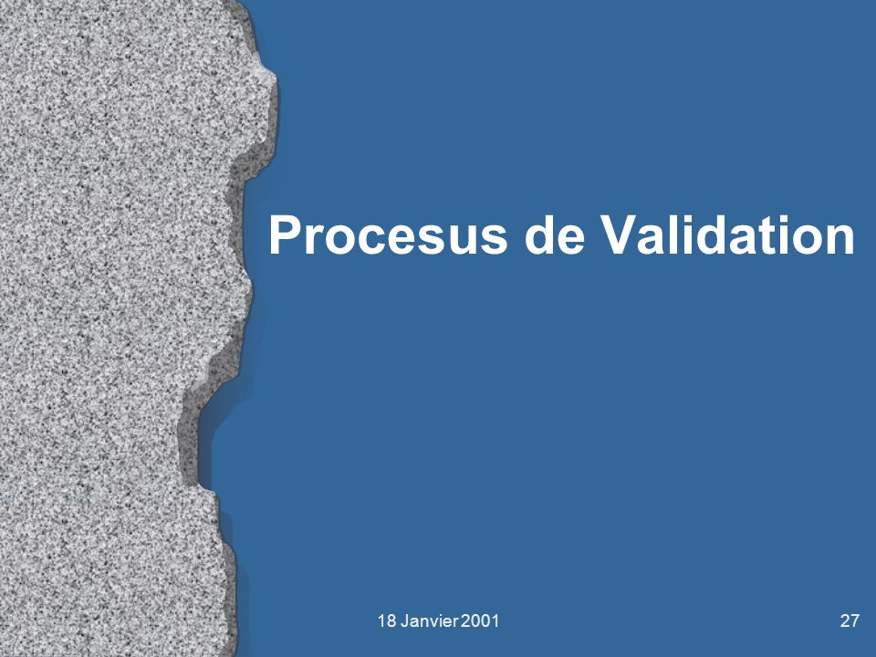 18 Janvier 200127 Procesus de Validation