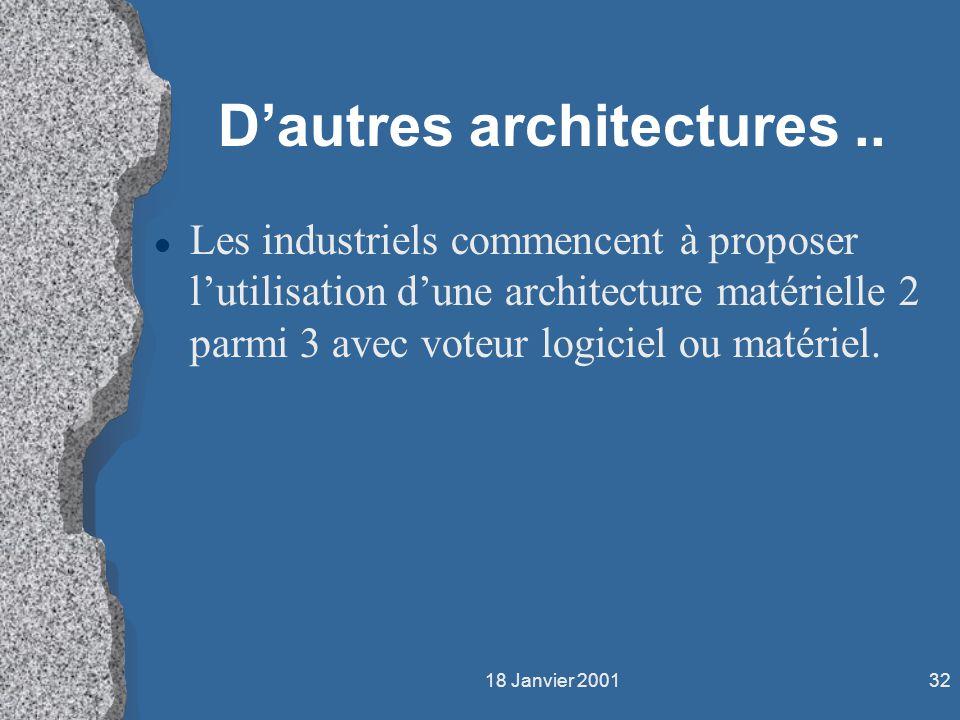 18 Janvier 200132 Dautres architectures.. l Les industriels commencent à proposer lutilisation dune architecture matérielle 2 parmi 3 avec voteur logi