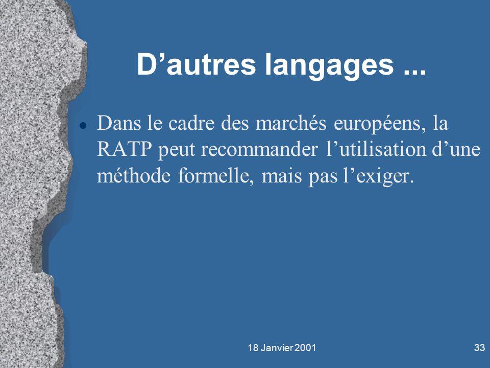 18 Janvier 200133 Dautres langages... l Dans le cadre des marchés européens, la RATP peut recommander lutilisation dune méthode formelle, mais pas lex