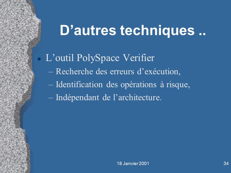 18 Janvier 200134 Dautres techniques.. l Loutil PolySpace Verifier –Recherche des erreurs dexécution, –Identification des opérations à risque, –Indépe