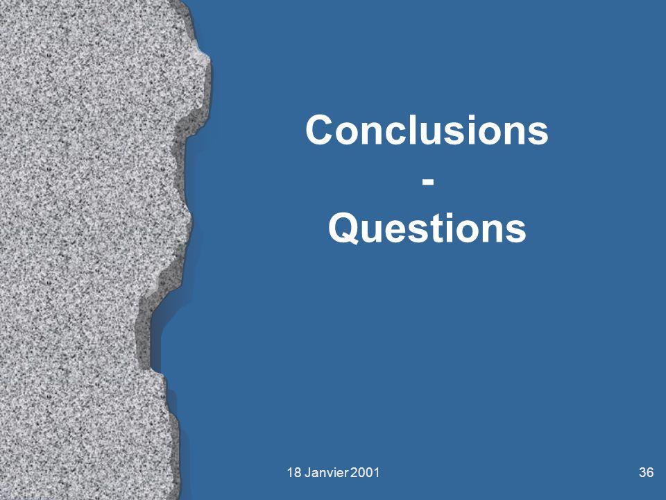 18 Janvier 200136 Conclusions - Questions