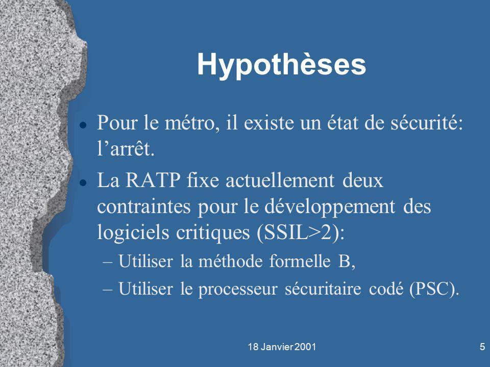 18 Janvier 20015 Hypothèses l Pour le métro, il existe un état de sécurité: larrêt. l La RATP fixe actuellement deux contraintes pour le développement