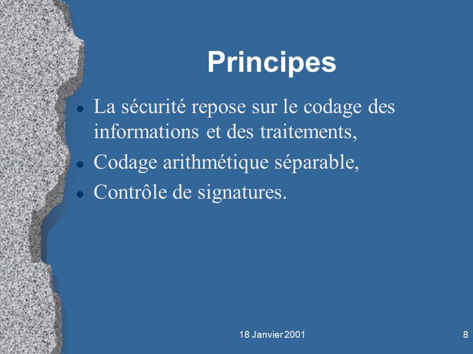 18 Janvier 20018 Principes l La sécurité repose sur le codage des informations et des traitements, l Codage arithmétique séparable, l Contrôle de sign