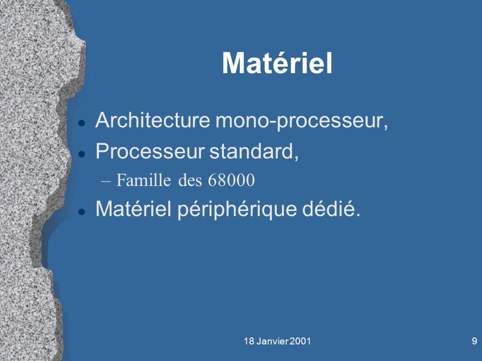 18 Janvier 20019 Matériel l Architecture mono-processeur, l Processeur standard, –Famille des 68000 l Matériel périphérique dédié.