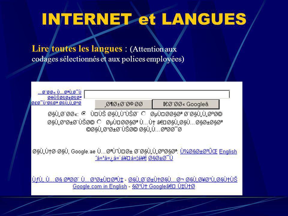 INTERNET et LANGUES Lire toutes les langues : (Attention aux codages sélectionnés et aux polices employées)