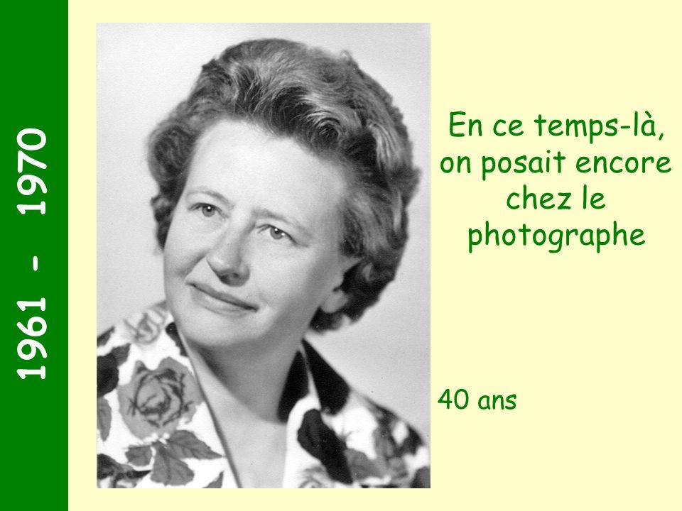 1961 - 1970 40 ans En ce temps-là, on posait encore chez le photographe