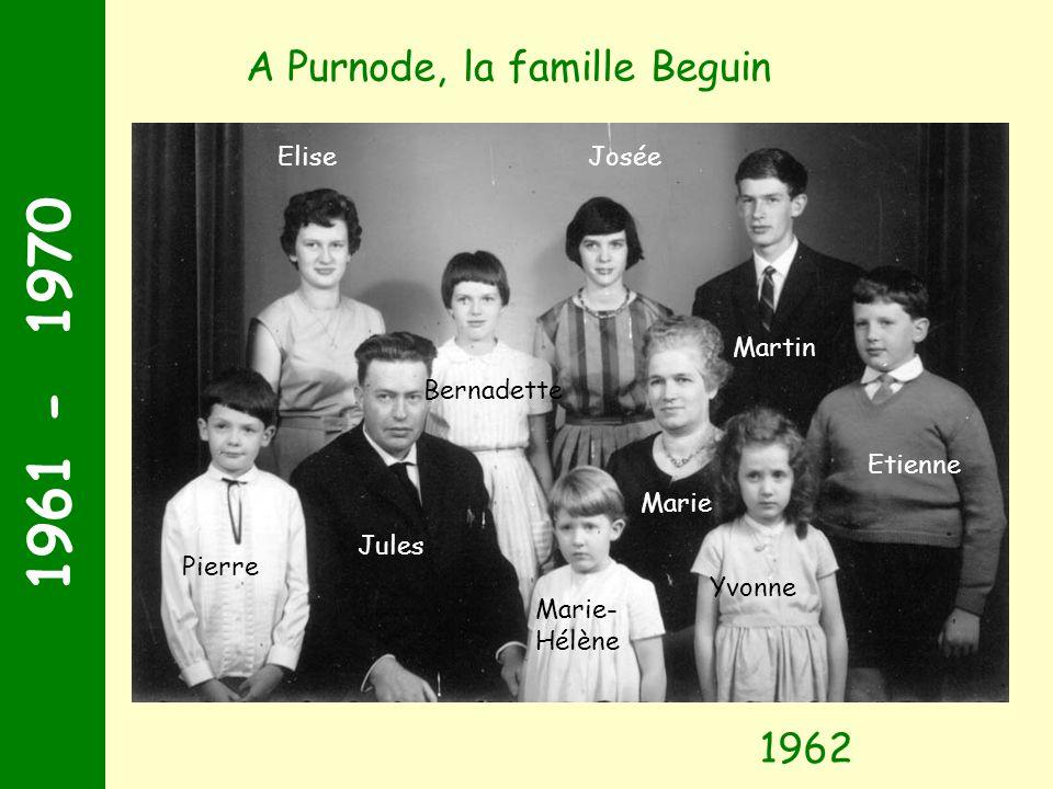 1961 - 1970 Etienne Jules Marie Martin EliseJosée Bernadette Pierre Yvonne Marie- Hélène A Purnode, la famille Beguin 1962
