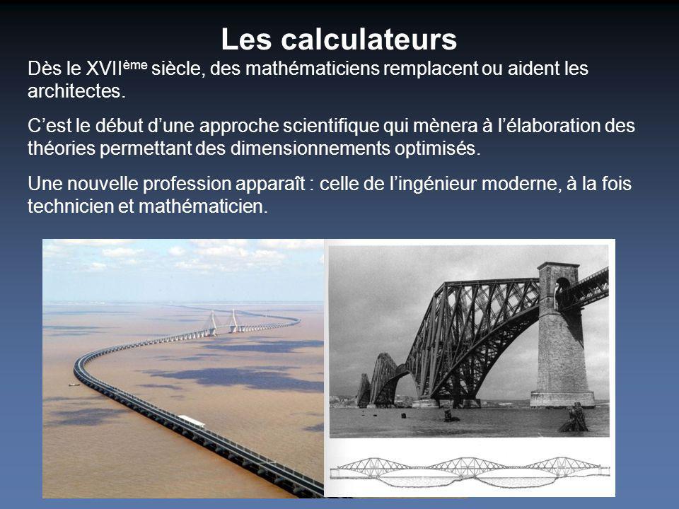 Les calculateurs Dès le XVII ème siècle, des mathématiciens remplacent ou aident les architectes. Cest le début dune approche scientifique qui mènera
