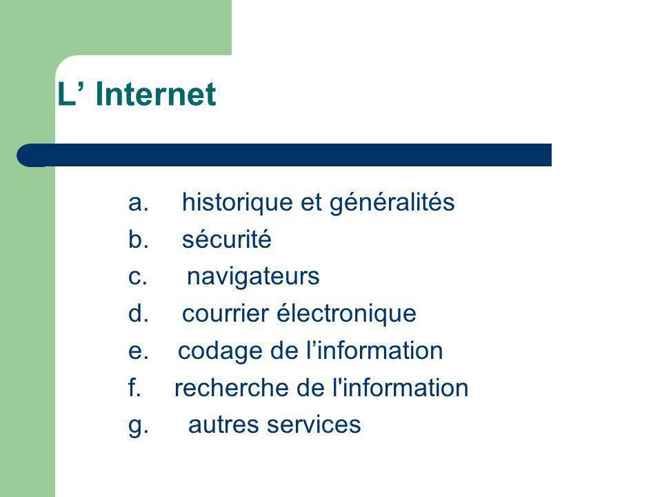 L Internet a. historique et généralités b. sécurité c. navigateurs d. courrier électronique e. codage de linformation f. recherche de l'information g.