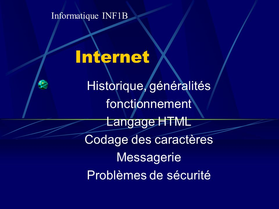Internet Historique, généralités fonctionnement Langage HTML Codage des caractères Messagerie Problèmes de sécurité Informatique INF1B