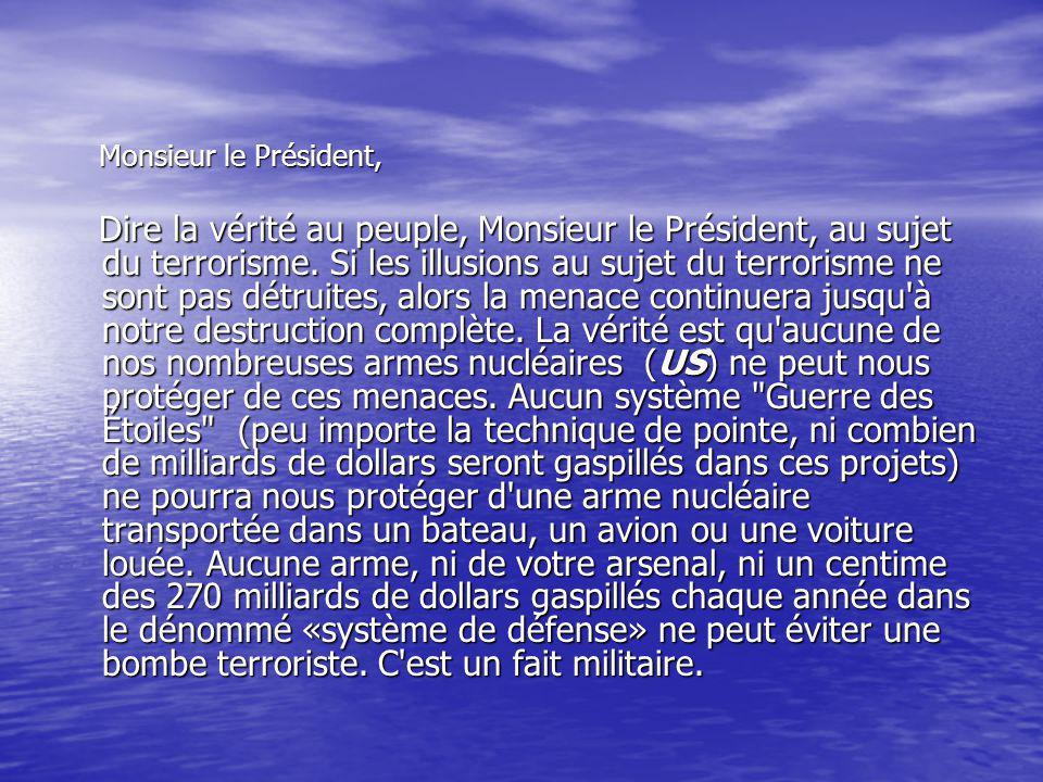 Monsieur le Président, Monsieur le Président, Dire la vérité au peuple, Monsieur le Président, au sujet du terrorisme. Si les illusions au sujet du te