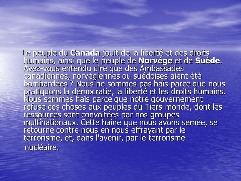 Le peuple du Canada jouit de la liberté et des droits humains, ainsi que le peuple de Norvège et de Suède. Avez-vous entendu dire que des Ambassades c