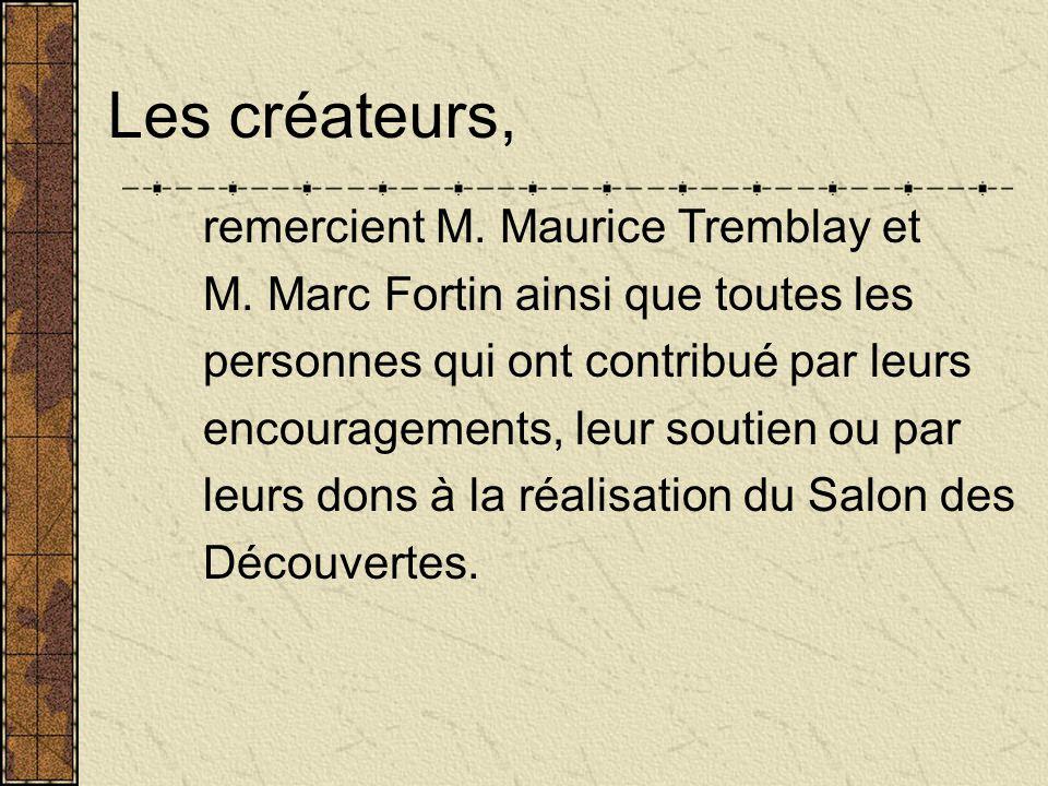 Les créateurs, Caroline Boucher, Jean-François Tadros et Laval Hudon vous invitent à utiliser le Salon des Découvertes aussi souvent que possible et à