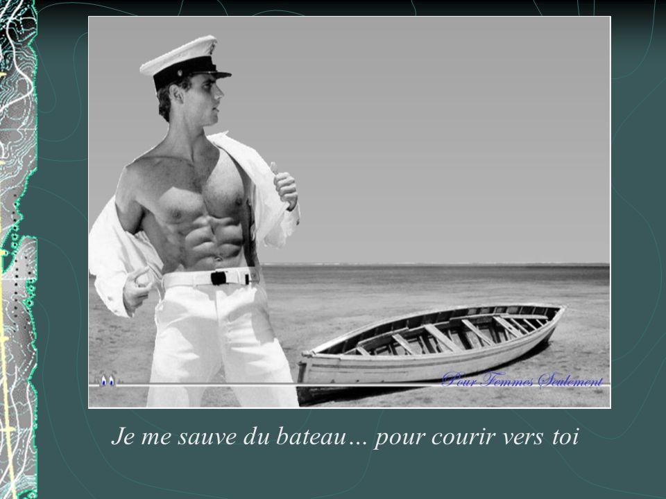 Je me sauve du bateau… pour courir vers toi