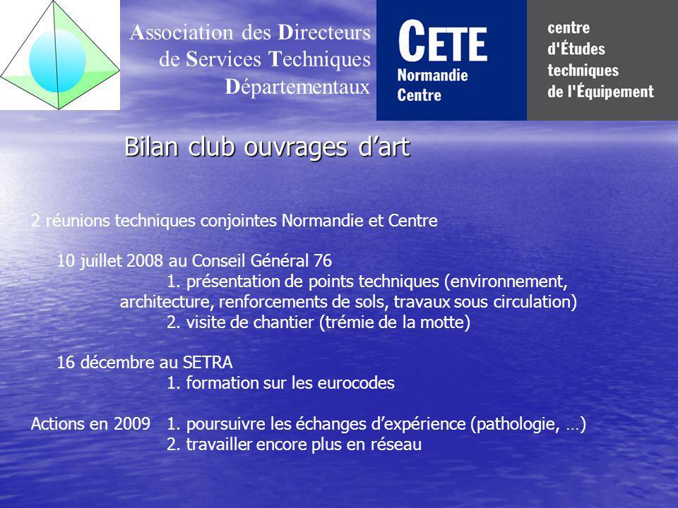 Bilan club ouvrages dart Association des Directeurs de Services Techniques Départementaux 2 réunions techniques conjointes Normandie et Centre 10 juillet 2008 au Conseil Général 76 1.