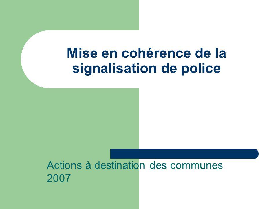 Mise en cohérence de la signalisation de police Actions à destination des communes 2007