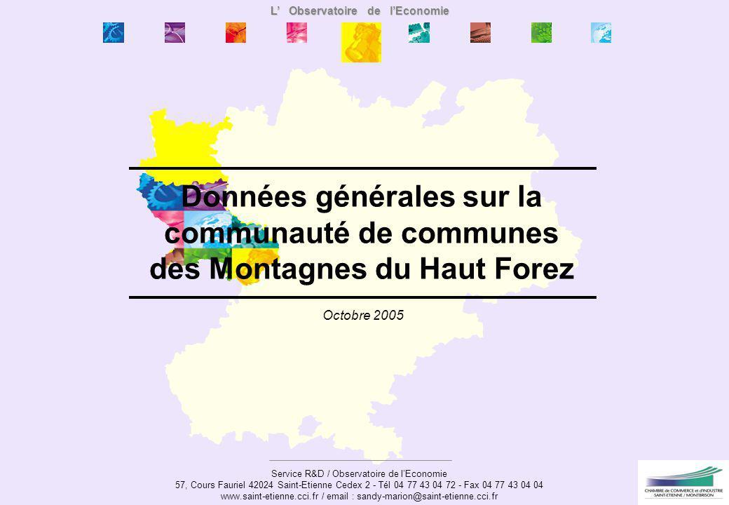Octobre 2005 Données générales sur la communauté de communes des Montagnes du Haut Forez L Observatoire de lEconomie Service R&D / Observatoire de lEc