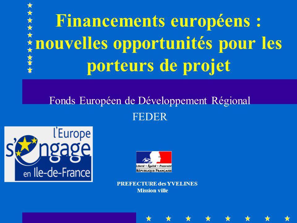 Financements européens : nouvelles opportunités pour les porteurs de projet Fonds Européen de Développement Régional FEDER < PREFECTURE des YVELINES Mission ville AAAAA