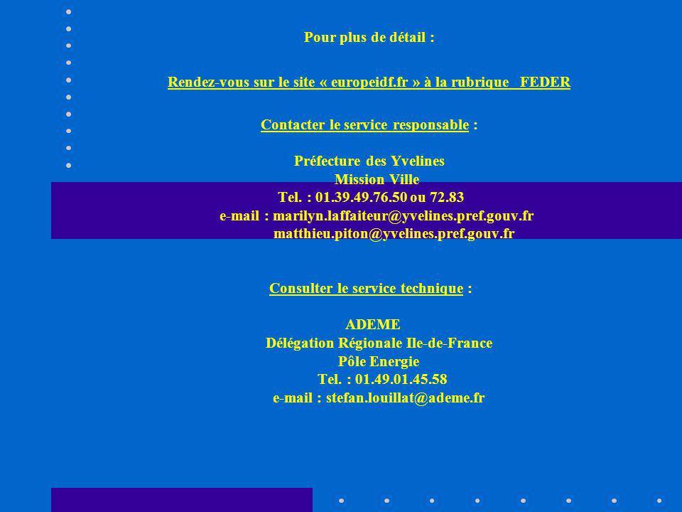 Pour plus de détail : Rendez-vous sur le site « europeidf.fr » à la rubrique FEDER Contacter le service responsable : Préfecture des Yvelines Mission Ville Tel.