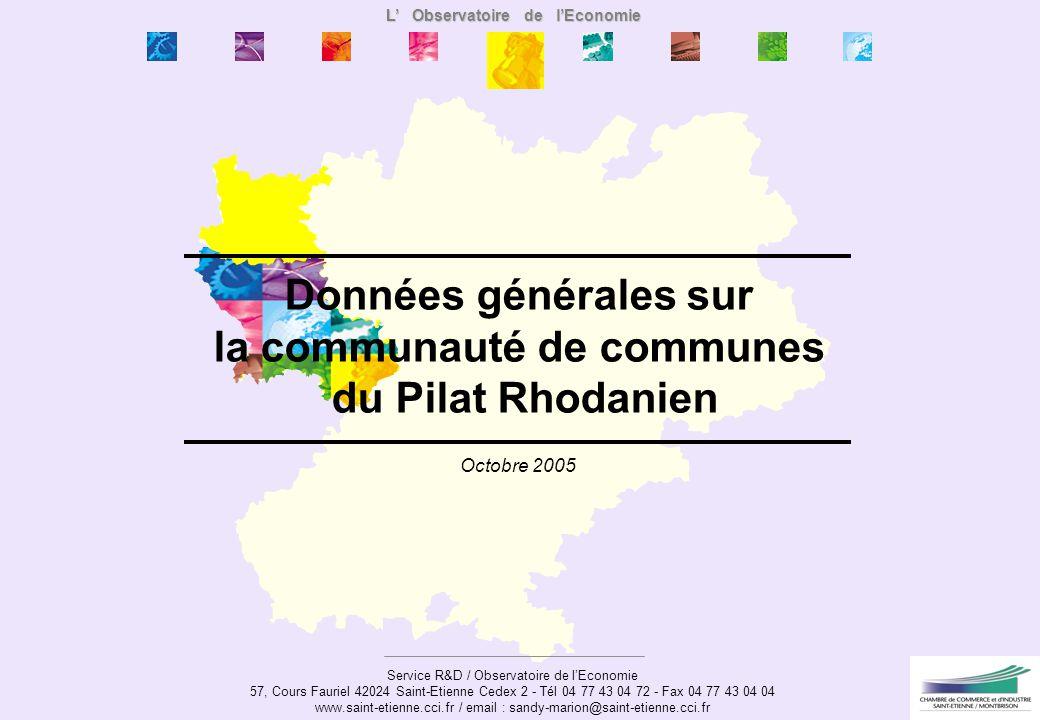Service R&D / Observatoire de lEconomie 57, Cours Fauriel 42024 Saint-Etienne Cedex 2 - Tél 04 77 43 04 72 - Fax 04 77 43 04 04 www.saint-etienne.cci.fr / email : sandy-marion@saint-etienne.cci.fr Octobre 2005 Données générales sur la communauté de communes du Pilat Rhodanien L Observatoire de lEconomie