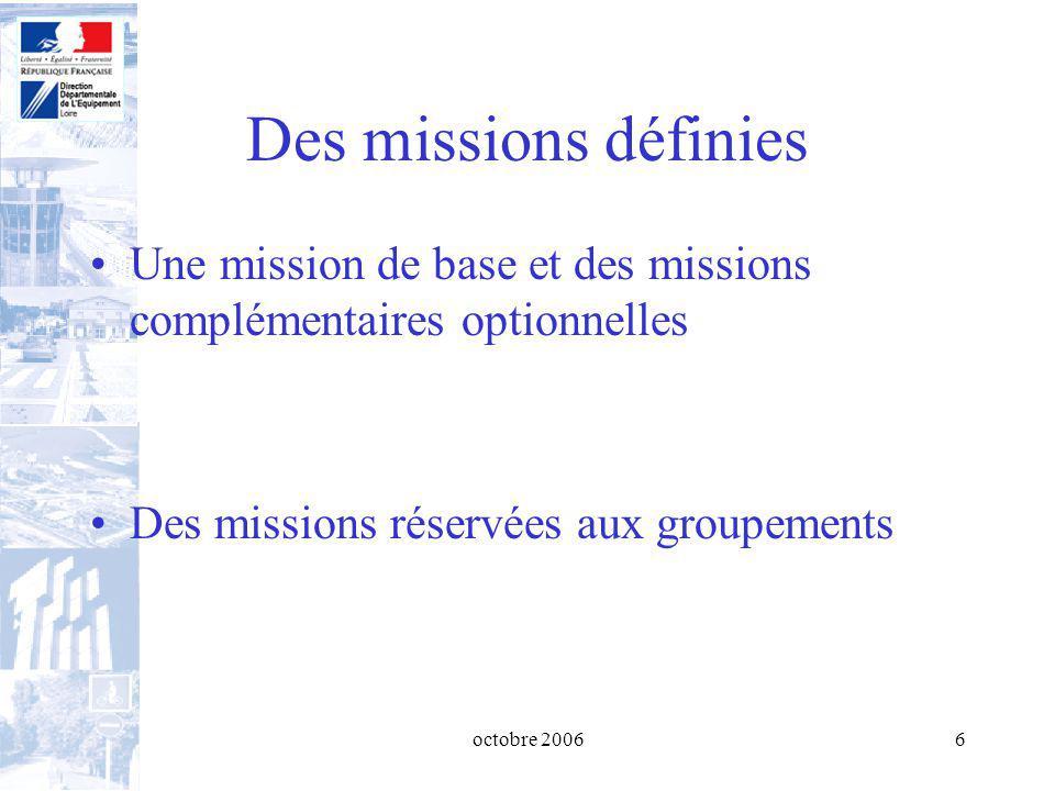 octobre 20066 Des missions définies Une mission de base et des missions complémentaires optionnelles Des missions réservées aux groupements