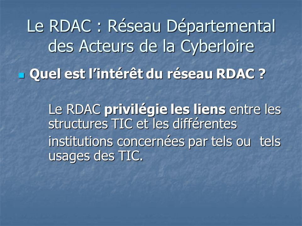 Le RDAC : Réseau Départemental des Acteurs de la Cyberloire Quel est lintérêt du réseau RDAC .