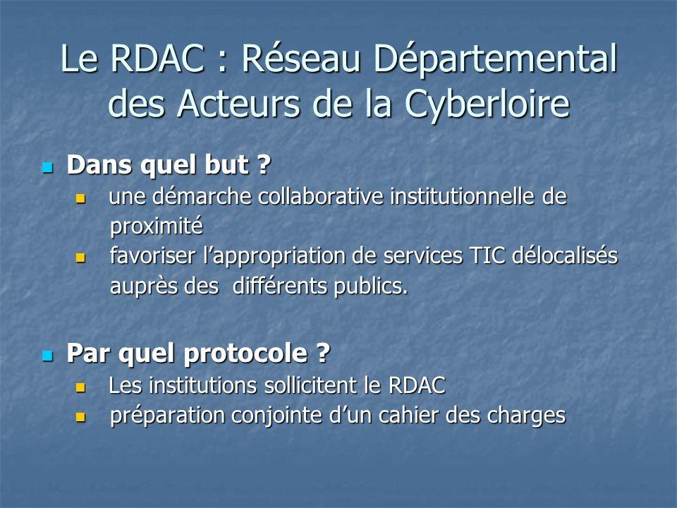 Le RDAC : Réseau Départemental des Acteurs de la Cyberloire Dans quel but .