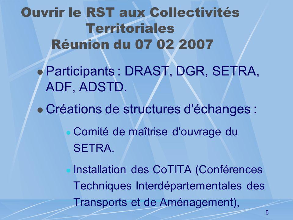 4 L'ouverture du RST Circulaire du 15 février 2007 Nouvelles Orientations Stratégiques du RST Ouvrir le RST aux Collectivités Territoriales. Focaliser