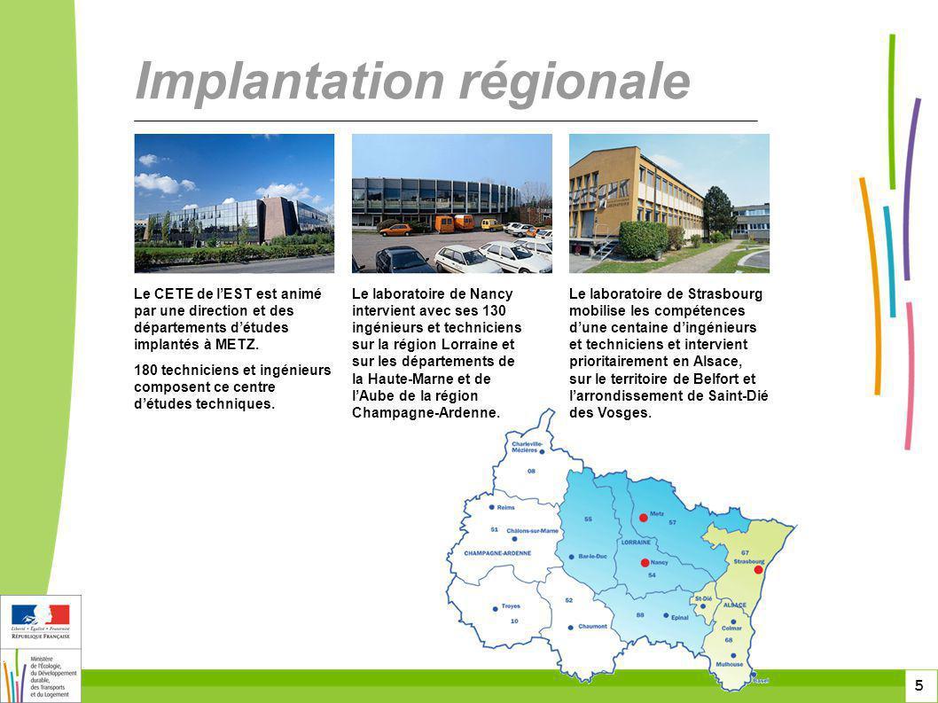 5 5 5 Implantation régionale Le CETE de lEST est animé par une direction et des départements détudes implantés à METZ.