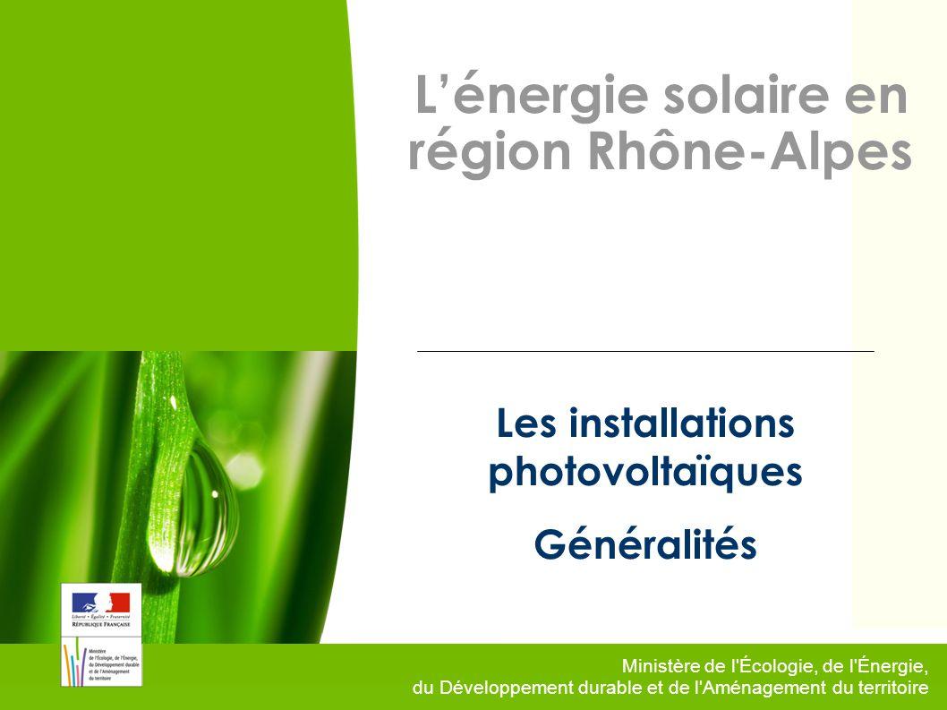 1 Ministère de l Écologie, de l Énergie, du Développement durable et de l Aménagement du territoire Lénergie solaire en région Rhône-Alpes Les installations photovoltaïques Généralités
