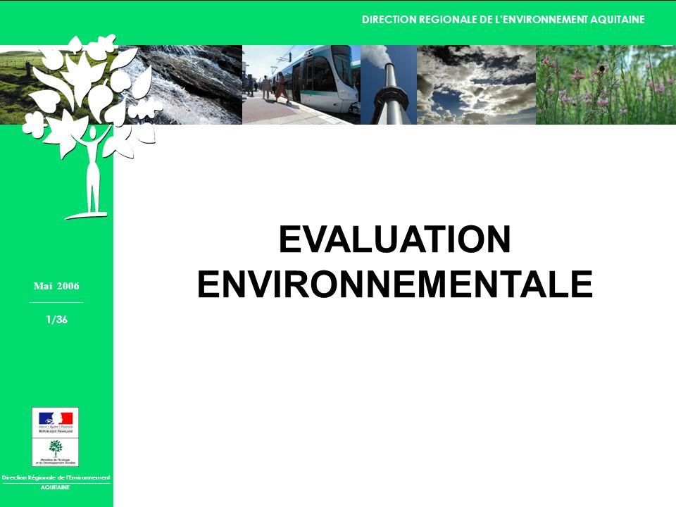Direction Régionale de lEnvironnement DIRECTION REGIONALE DE LENVIRONNEMENT AQUITAINE AQUITAINE Mai 2006 1/36 EVALUATION ENVIRONNEMENTALE