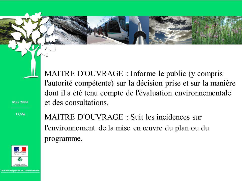 Direction Régionale de lEnvironnement MAITRE D'OUVRAGE : Informe le public (y compris l'autorité compétente) sur la décision prise et sur la manière d