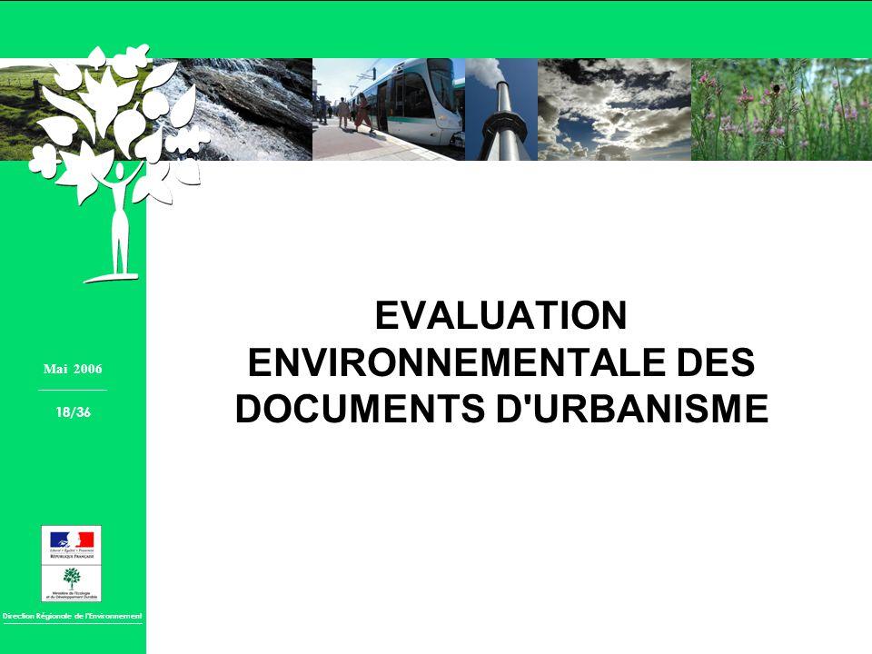 Direction Régionale de lEnvironnement EVALUATION ENVIRONNEMENTALE DES DOCUMENTS D'URBANISME Mai 2006 18/36