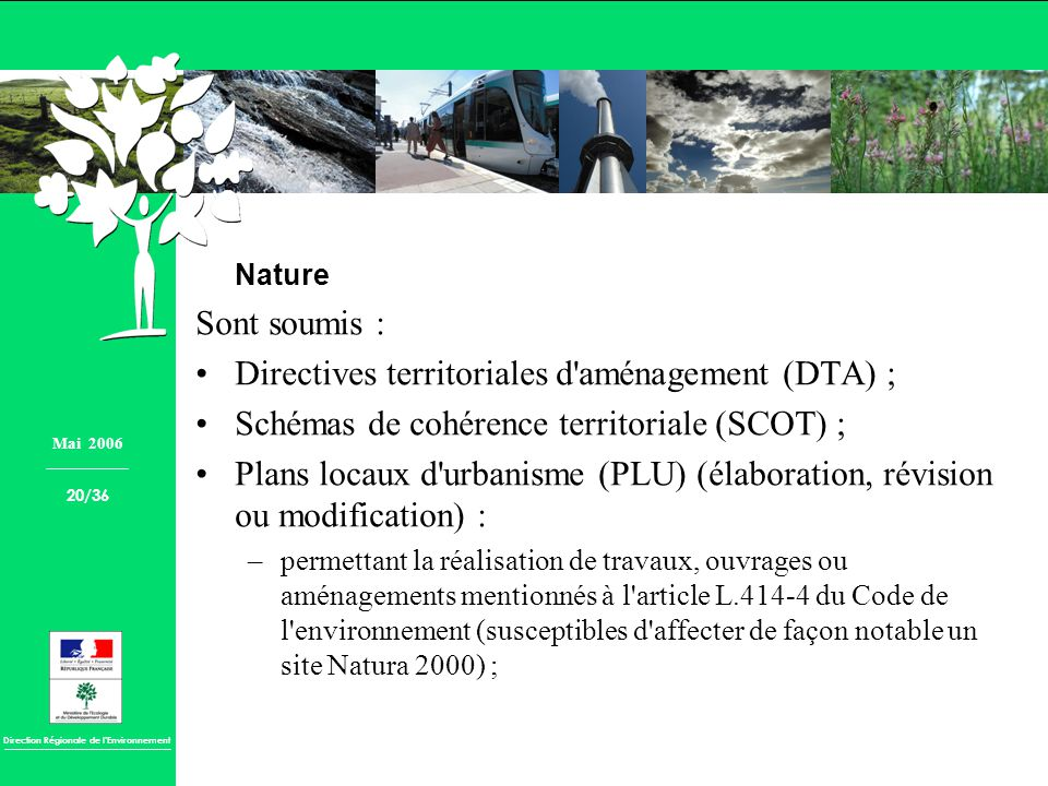 Direction Régionale de lEnvironnement Nature Sont soumis : Directives territoriales d'aménagement (DTA) ; Schémas de cohérence territoriale (SCOT) ; P