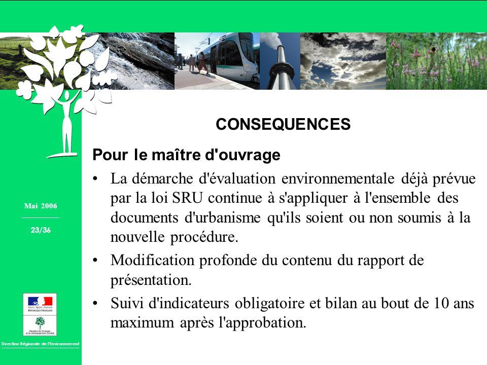 Direction Régionale de lEnvironnement CONSEQUENCES Pour le maître d'ouvrage La démarche d'évaluation environnementale déjà prévue par la loi SRU conti