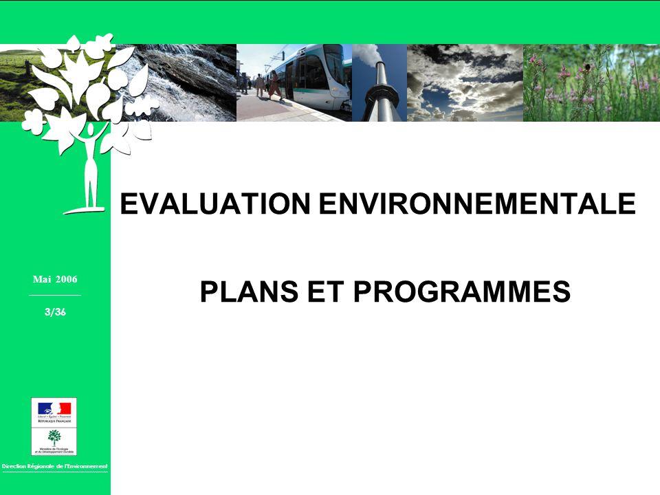Direction Régionale de lEnvironnement EVALUATION ENVIRONNEMENTALE PLANS ET PROGRAMMES Mai 2006 3/36