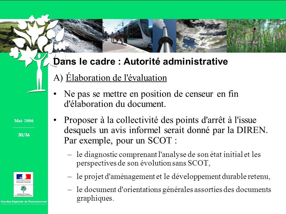 Direction Régionale de lEnvironnement Dans le cadre : Autorité administrative A) Élaboration de l'évaluation Ne pas se mettre en position de censeur e