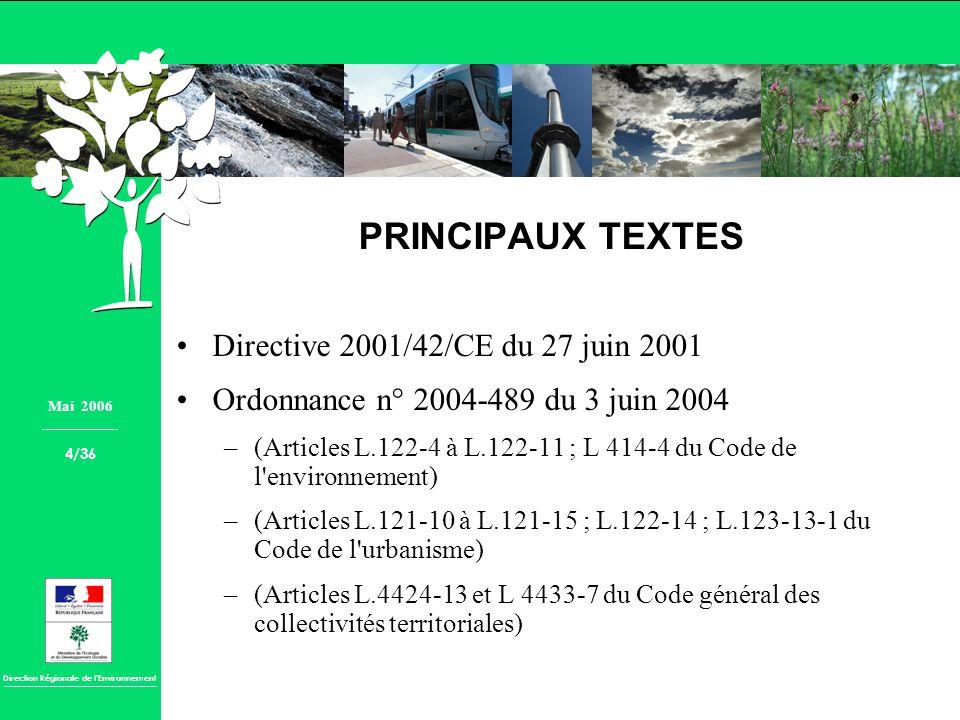 Direction Régionale de lEnvironnement PRINCIPAUX TEXTES Directive 2001/42/CE du 27 juin 2001 Ordonnance n° 2004-489 du 3 juin 2004 –(Articles L.122-4