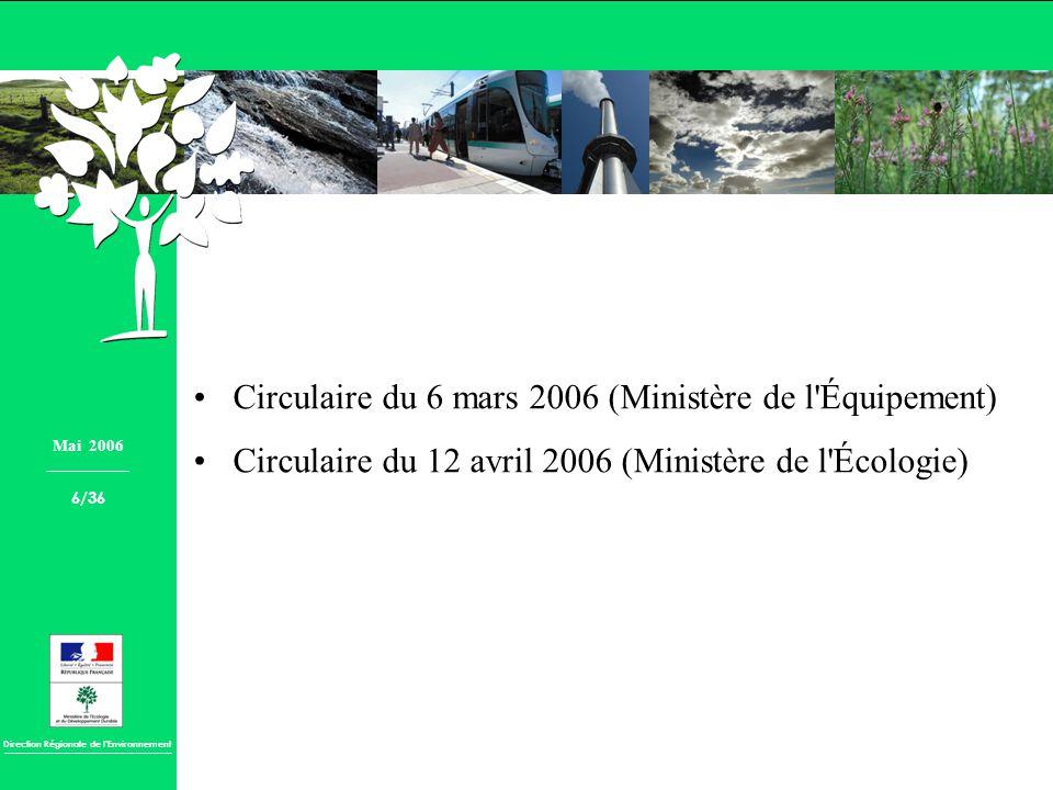 Direction Régionale de lEnvironnement Circulaire du 6 mars 2006 (Ministère de l'Équipement) Circulaire du 12 avril 2006 (Ministère de l'Écologie) Mai