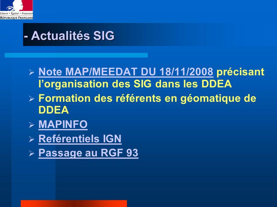 - Actualités SIG Note MAP/MEEDAT DU 18/11/2008 précisant lorganisation des SIG dans les DDEA Note MAP/MEEDAT DU 18/11/2008 Formation des référents en géomatique de DDEA MAPINFO Reférentiels IGN Passage au RGF 93