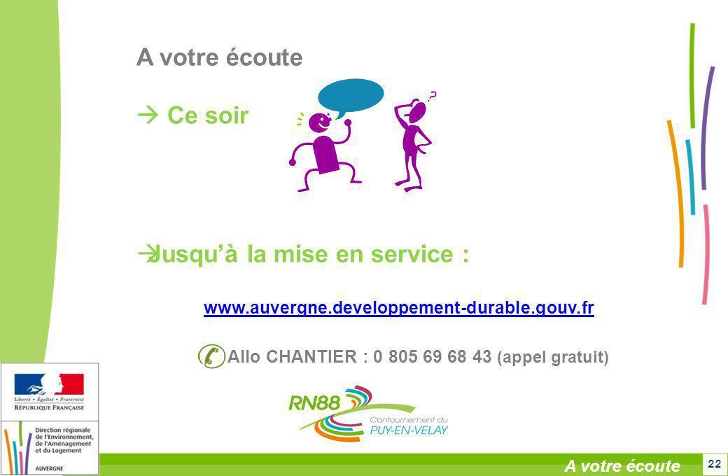 22 A votre écoute Ce soir Jusquà la mise en service : www.auvergne.developpement-durable.gouv.fr Allo CHANTIER : 0 805 69 68 43 (appel gratuit)