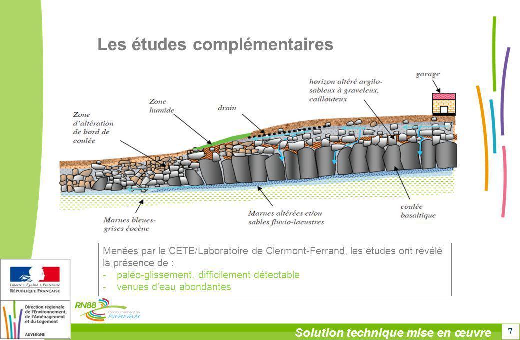 7 Solution technique mise en œuvre Les études complémentaires Menées par le CETE/Laboratoire de Clermont-Ferrand, les études ont révélé la présence de