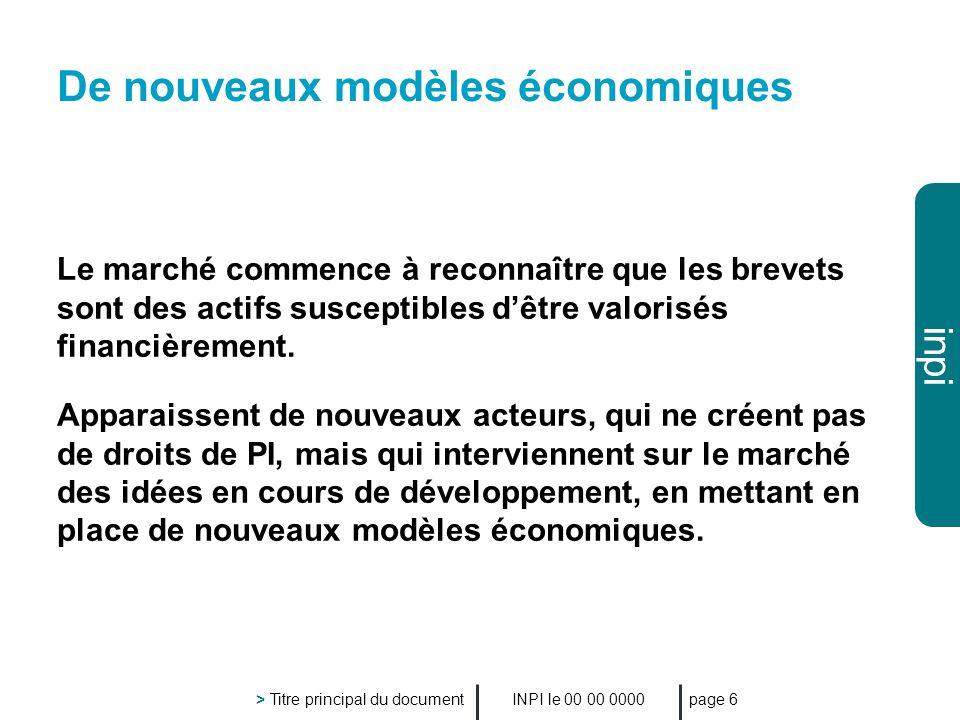 inpi INPI le 00 00 0000 > Titre principal du document page 6 De nouveaux modèles économiques Le marché commence à reconnaître que les brevets sont des actifs susceptibles dêtre valorisés financièrement.