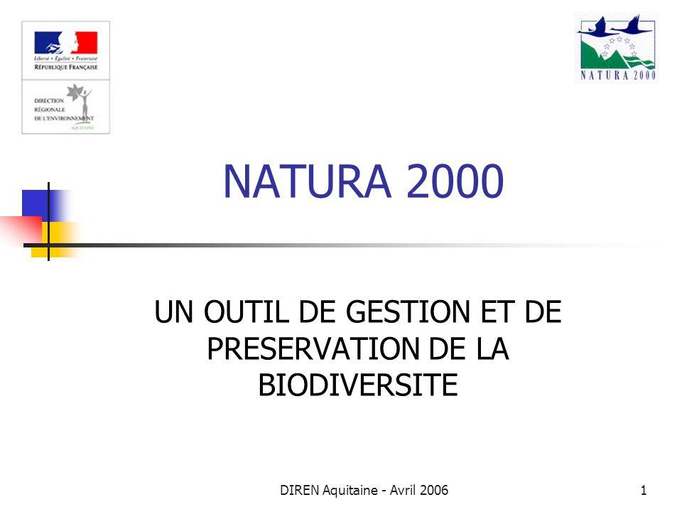 DIREN Aquitaine - Avril 20061 NATURA 2000 UN OUTIL DE GESTION ET DE PRESERVATION DE LA BIODIVERSITE