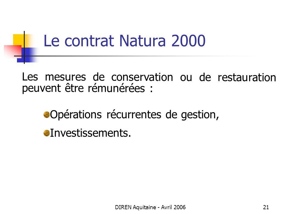 DIREN Aquitaine - Avril 200621 Le contrat Natura 2000 Les mesures de conservation ou de restauration peuvent être rémunérées : Opérations récurrentes