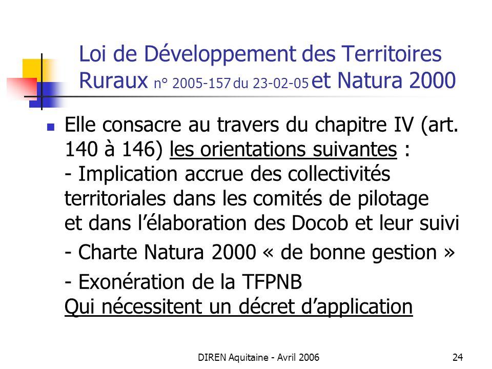 DIREN Aquitaine - Avril 200624 Loi de Développement des Territoires Ruraux n° 2005-157 du 23-02-05 et Natura 2000 Elle consacre au travers du chapitre