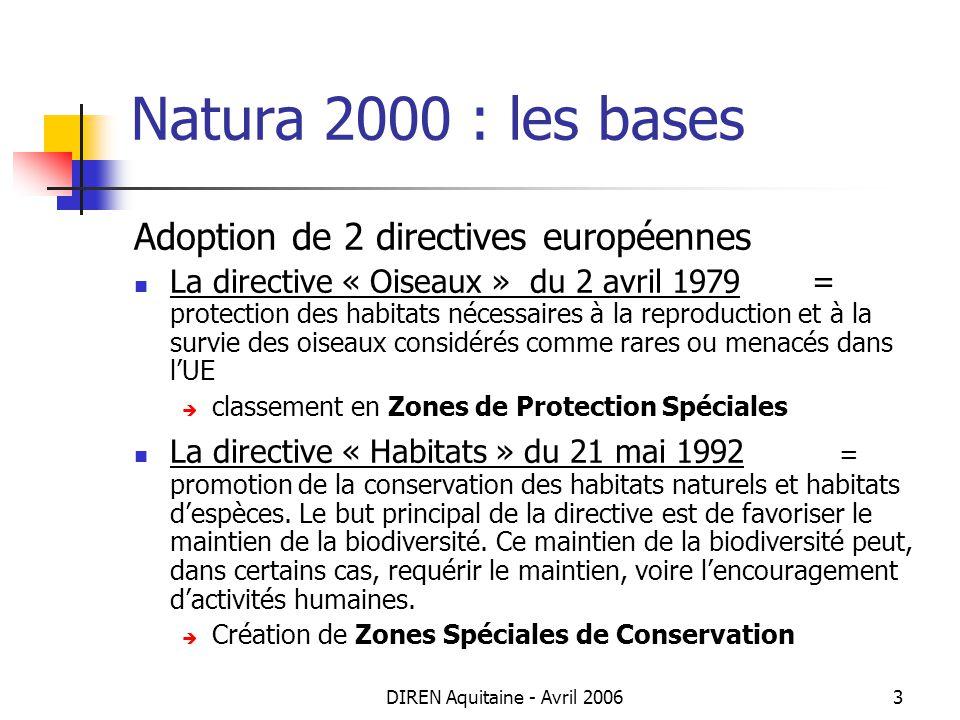 DIREN Aquitaine - Avril 20063 Natura 2000 : les bases Adoption de 2 directives européennes La directive « Oiseaux » du 2 avril 1979 = protection des h