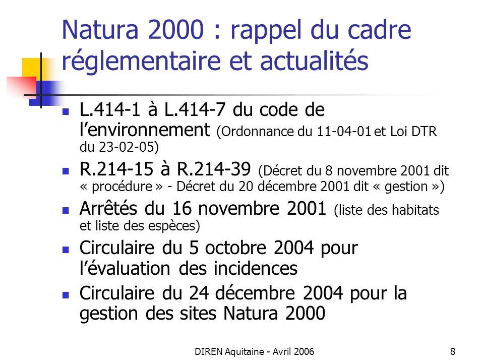 DIREN Aquitaine - Avril 20068 Natura 2000 : rappel du cadre réglementaire et actualités L.414-1 à L.414-7 du code de lenvironnement (Ordonnance du 11-