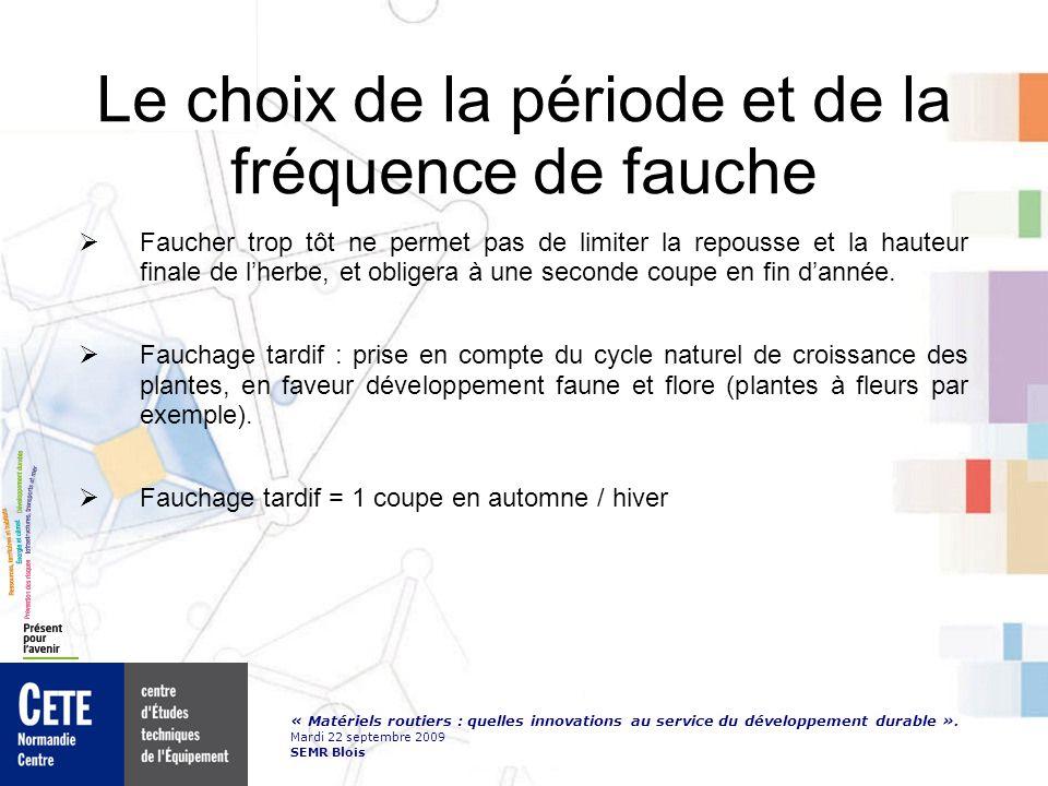 « Matériels routiers : quelles innovations au service du développement durable ». Mardi 22 septembre 2009 SEMR Blois Le choix de la période et de la f