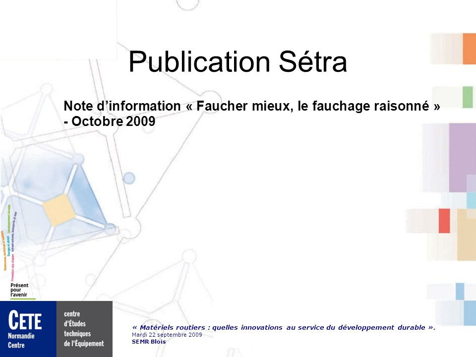 « Matériels routiers : quelles innovations au service du développement durable ». Mardi 22 septembre 2009 SEMR Blois Publication Sétra Note dinformati